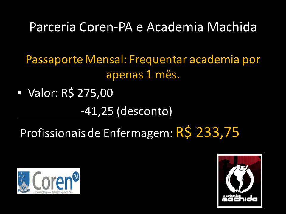Parceria Coren-PA e Academia Machida Passaporte Mensal: Frequentar academia por apenas 1 mês. • Valor: R$ 275,00 -41,25 (desconto) Profissionais de En