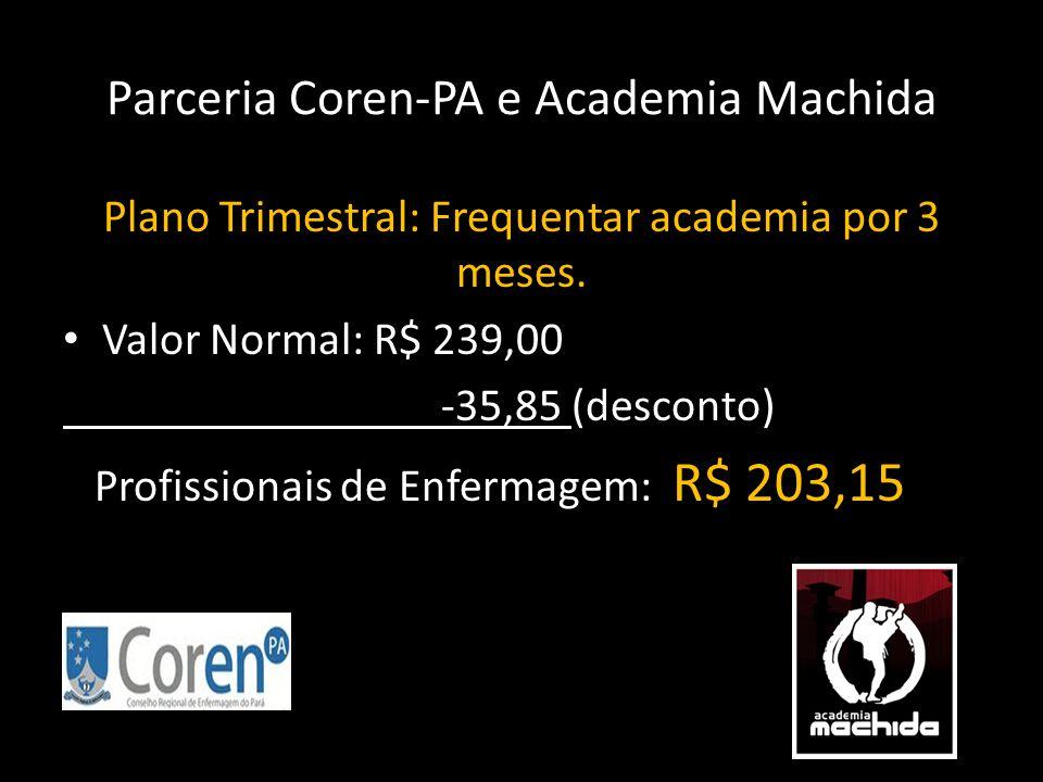 Parceria Coren-PA e Academia Machida Plano Trimestral: Frequentar academia por 3 meses. • Valor Normal: R$ 239,00 -35,85 (desconto) Profissionais de E