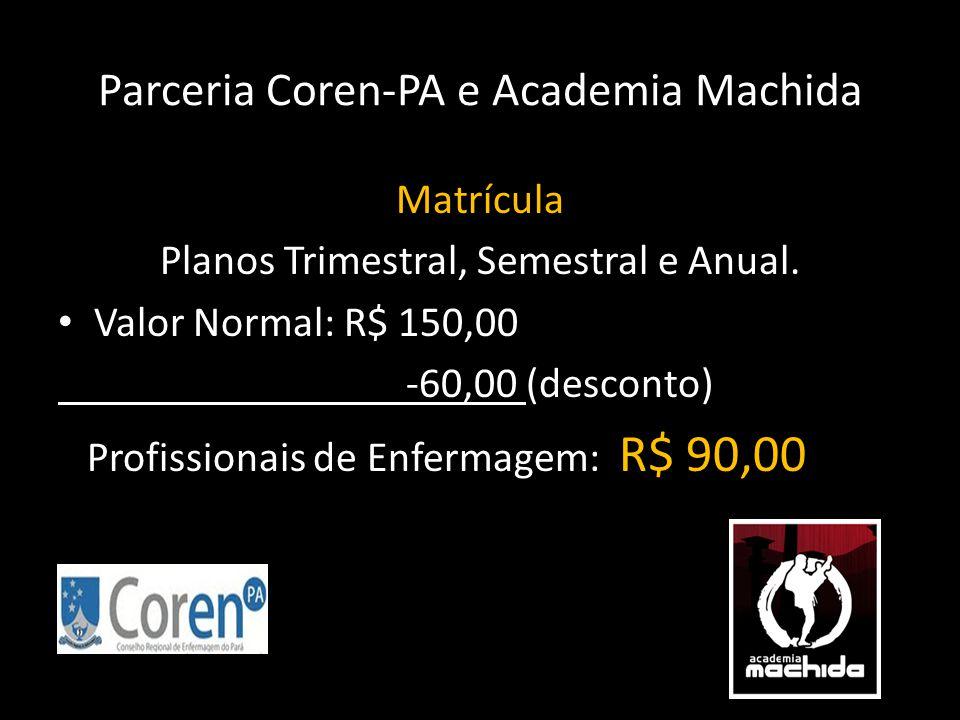 Parceria Coren-PA e Academia Machida Matrícula Planos Trimestral, Semestral e Anual. • Valor Normal: R$ 150,00 -60,00 (desconto) Profissionais de Enfe