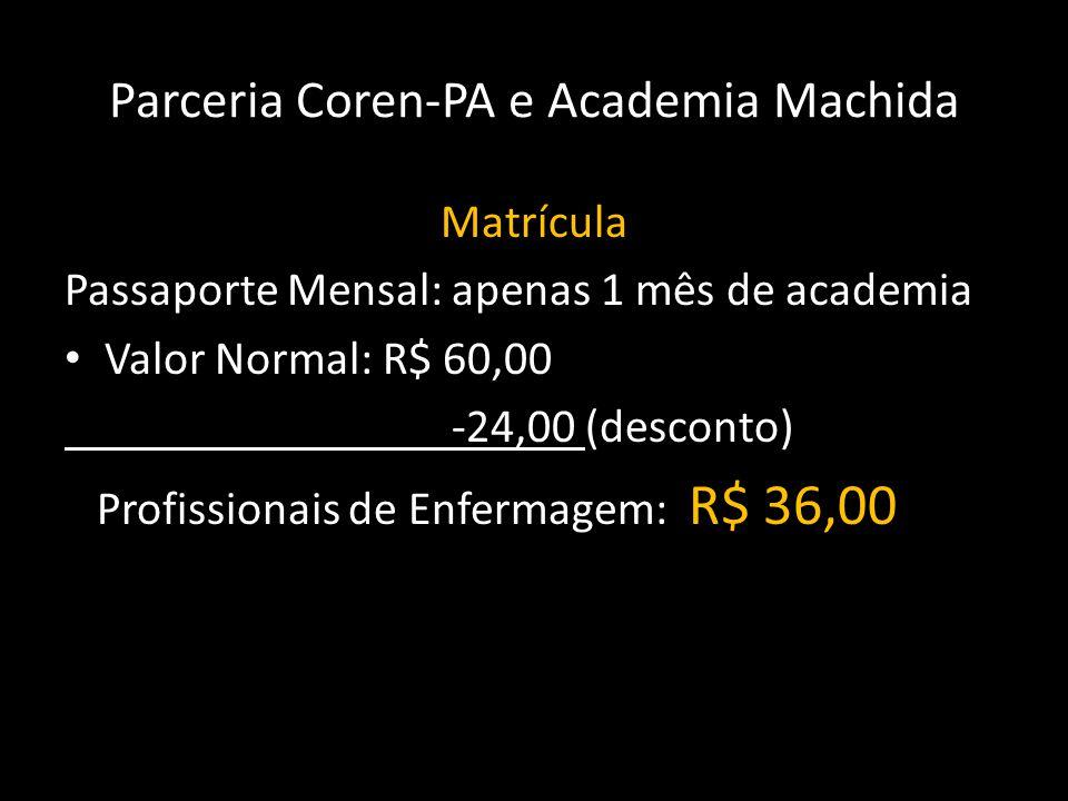 Parceria Coren-PA e Academia Machida Matrícula Passaporte Mensal: apenas 1 mês de academia • Valor Normal: R$ 60,00 -24,00 (desconto) Profissionais de