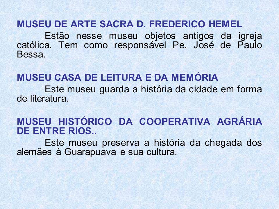 MUSEU DE ARTE SACRA D. FREDERICO HEMEL Estão nesse museu objetos antigos da igreja católica. Tem como responsável Pe. José de Paulo Bessa. MUSEU CASA