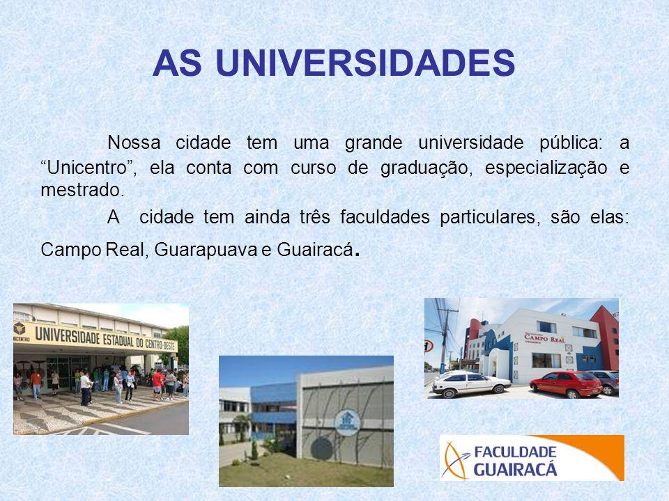 """AS UNIVERSIDADES Nossa cidade tem uma grande universidade pública: a """"Unicentro"""", ela conta com curso de graduação, especialização e mestrado. A cidad"""