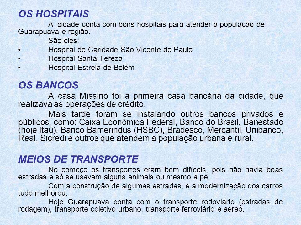 OS HOSPITAIS A cidade conta com bons hospitais para atender a população de Guarapuava e região. São eles: •Hospital de Caridade São Vicente de Paulo •