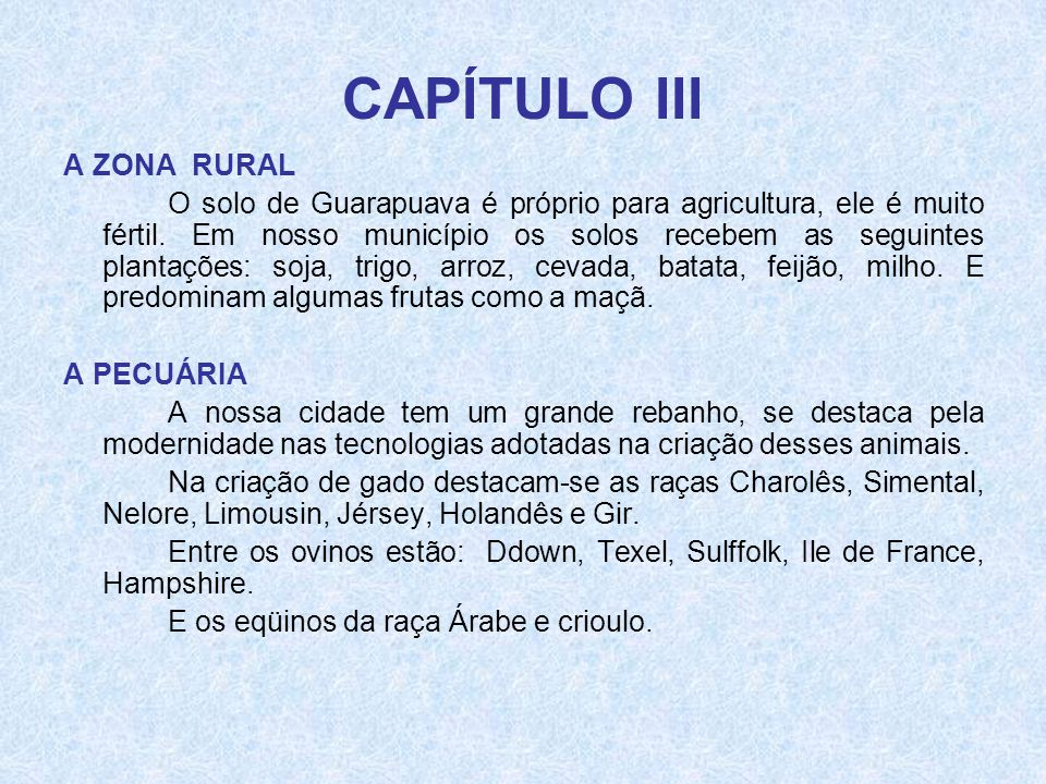 CAPÍTULO III A ZONA RURAL O solo de Guarapuava é próprio para agricultura, ele é muito fértil. Em nosso município os solos recebem as seguintes planta