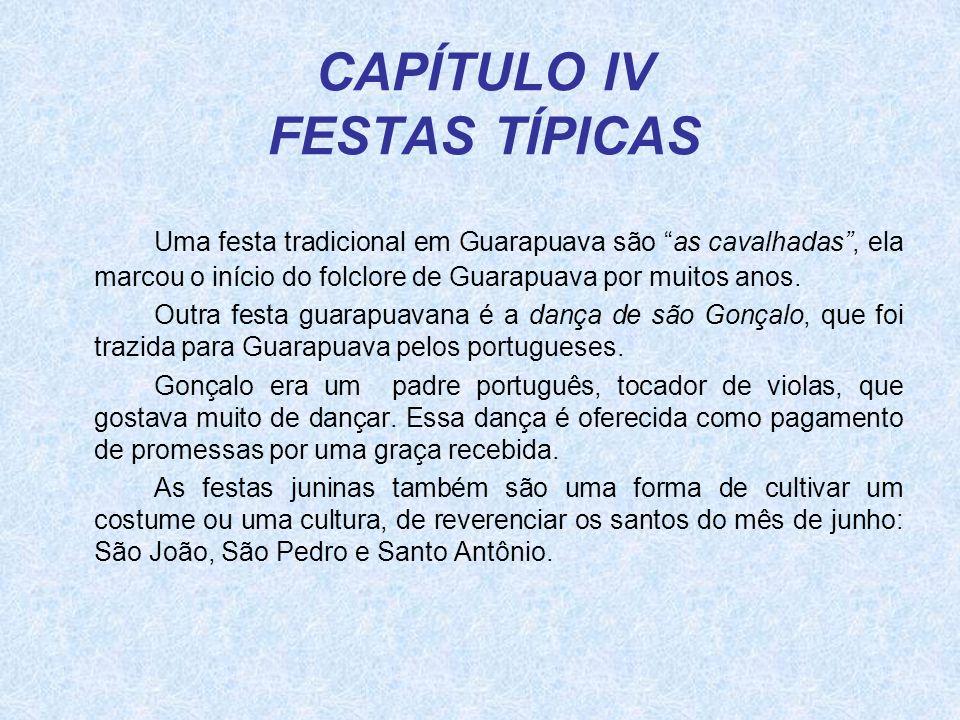 """CAPÍTULO IV FESTAS TÍPICAS Uma festa tradicional em Guarapuava são """"as cavalhadas"""", ela marcou o início do folclore de Guarapuava por muitos anos. Out"""