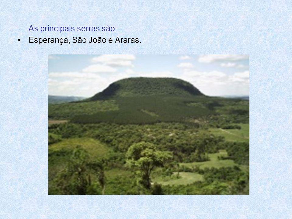 As principais serras são: •Esperança, São João e Araras.