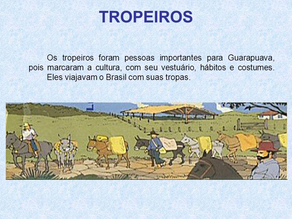 TROPEIROS Os tropeiros foram pessoas importantes para Guarapuava, pois marcaram a cultura, com seu vestuário, hábitos e costumes. Eles viajavam o Bras