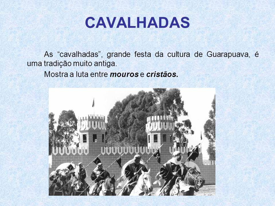 """CAVALHADAS As """"cavalhadas"""", grande festa da cultura de Guarapuava, é uma tradição muito antiga. Mostra a luta entre mouros e cristãos."""