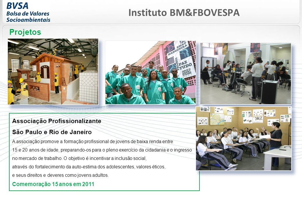Associação Profissionalizante São Paulo e Rio de Janeiro A associação promove a formação profissional de jovens de baixa renda entre 15 e 20 anos de idade, preparando-os para o pleno exercício da cidadania e o ingresso no mercado de trabalho.