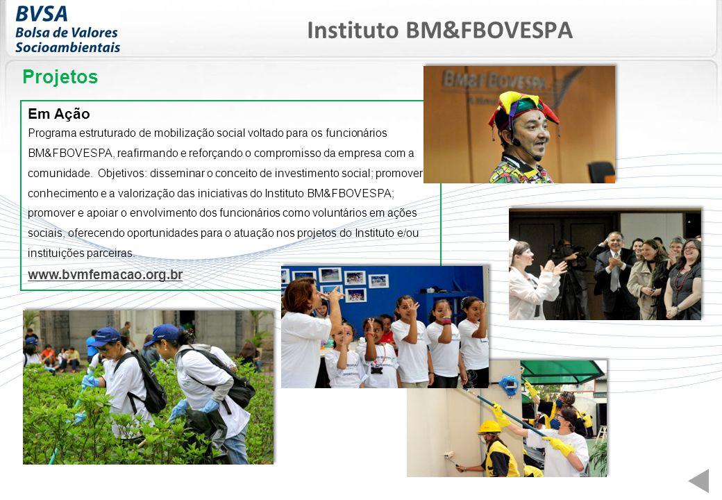 Em Ação Programa estruturado de mobilização social voltado para os funcionários BM&FBOVESPA, reafirmando e reforçando o compromisso da empresa com a comunidade.