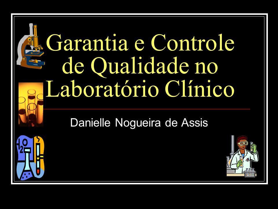 Garantia e Controle de Qualidade no Laboratório Clínico Danielle Nogueira de Assis