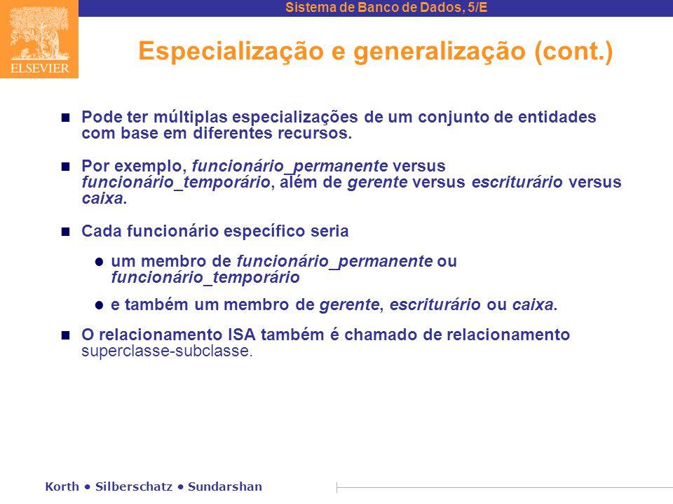 Sistema de Banco de Dados, 5/E Korth • Silberschatz • Sundarshan Especialização e generalização (cont.) n Pode ter múltiplas especializações de um con