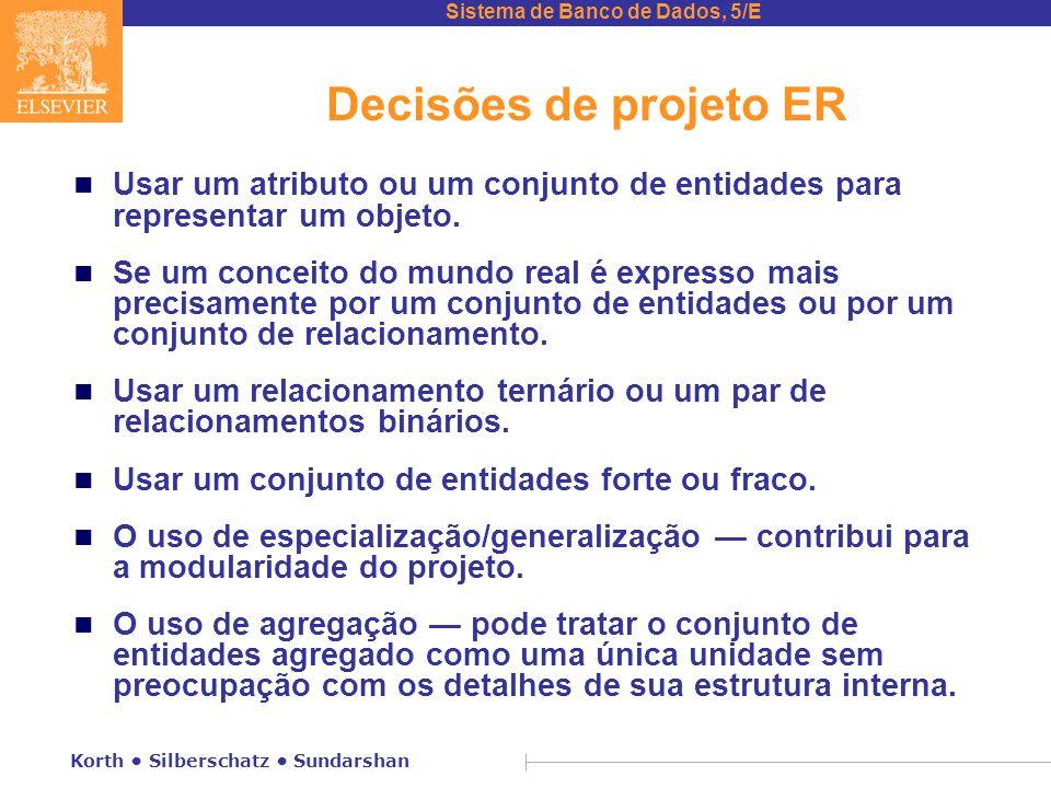Sistema de Banco de Dados, 5/E Korth • Silberschatz • Sundarshan Decisões de projeto ER n Usar um atributo ou um conjunto de entidades para representa