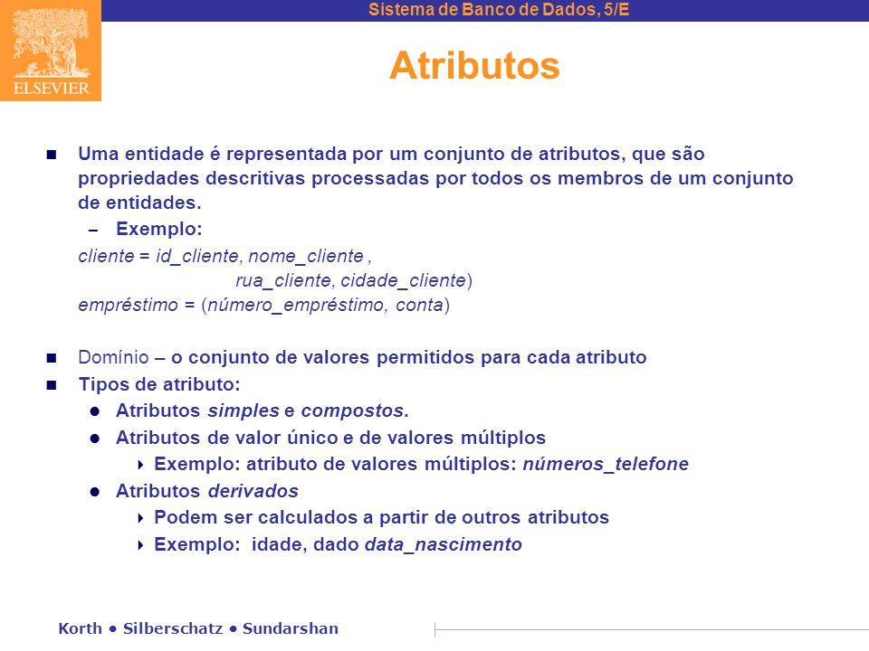 Sistema de Banco de Dados, 5/E Korth • Silberschatz • Sundarshan Atributos n Uma entidade é representada por um conjunto de atributos, que são proprie