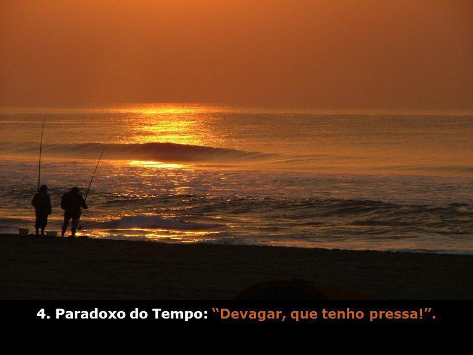 Paradoxo do Tempo: Devagar, que tenho pressa! .4.
