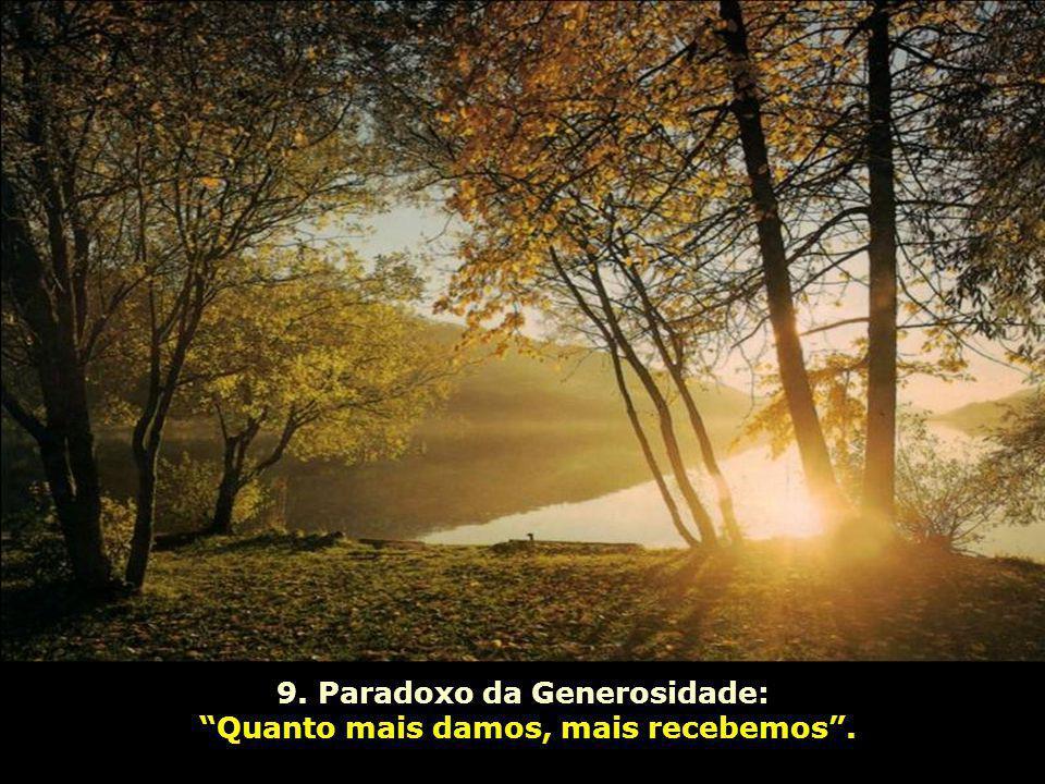 9. Paradoxo da Generosidade: Quanto mais damos, mais recebemos .