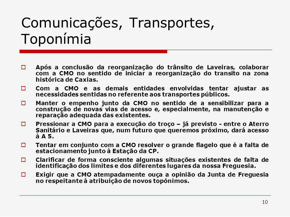 10 Comunicações, Transportes, Toponímia  Após a conclusão da reorganização do trânsito de Laveiras, colaborar com a CMO no sentido de iniciar a reorganização do transito na zona histórica de Caxias.