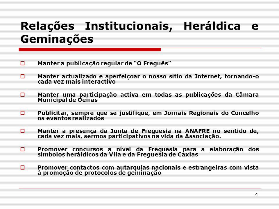 """4 Relações Institucionais, Heráldica e Geminações  Manter a publicação regular de """"O Freguês""""  Manter actualizado e aperfeiçoar o nosso sítio da Int"""