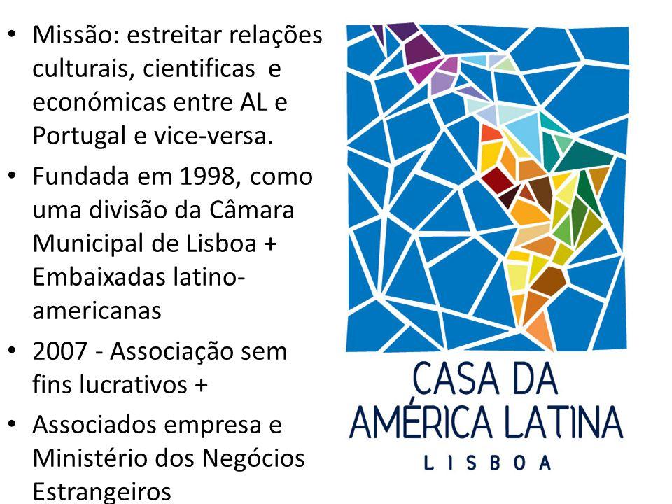 • Missão: estreitar relações culturais, cientificas e económicas entre AL e Portugal e vice-versa.
