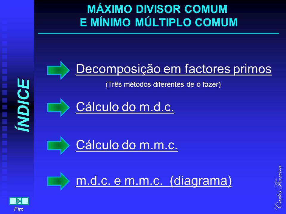 Decomposição em factores primos 20 Decompor em factores primos os números 20 e 30 1 5 2 210 5 Carlos Ferreira 20 é par, logo é divisível por 2 o quociente é 10 Fim Voltar 30 1 5 2 315 5 10 é par, logo é divisível por 2 o quociente é 5 5 não é par mas é divisível por 5 o quociente é 1 20 = 2 2 x 5 Procedendo da mesma forma vamos decompor o 30 30 = 2 x 3 x 5 MÁXIMO DIVISOR COMUM E MÍNIMO MÚLTIPLO COMUM