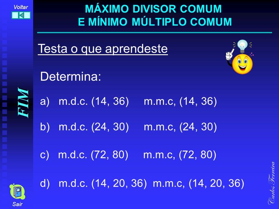 FIM Testa o que aprendeste Carlos Ferreira a) m.d.c. (14, 36) m.m.c, (14, 36) Sair b) m.d.c. (24, 30) m.m.c, (24, 30) c) m.d.c. (72, 80) m.m.c, (72, 8