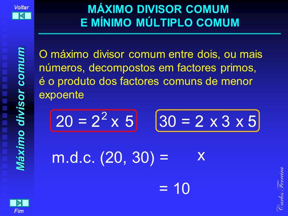 Máximo divisor comum m.d.c. (20, 30) = 52 x Carlos Ferreira Fim Voltar 522220 =30 = O máximo divisor comum entre dois, ou mais números, decompostos em