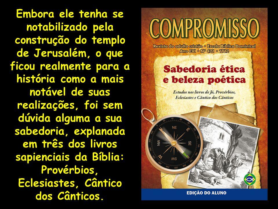 A autoria do livro é atribuída a ele, que deve ter contado com os seus escribas e auxiliares para escrever uma obra que chega segundo registro bíblico a 3000 provérbios e 1005 cânticos (1Rs 4.32).