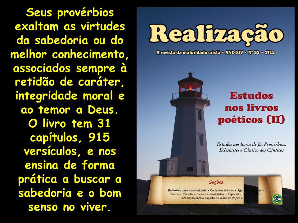Seus provérbios exaltam as virtudes da sabedoria ou do melhor conhecimento, associados sempre à retidão de caráter, integridade moral e ao temor a Deus.