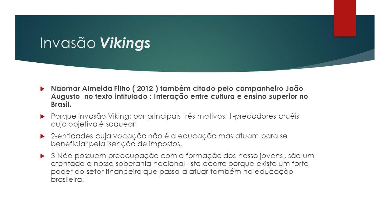 Invasão Vikings  Naomar Almeida Filho ( 2012 ) também citado pelo companheiro João Augusto no texto intitulado : Interação entre cultura e ensino superior no Brasil.