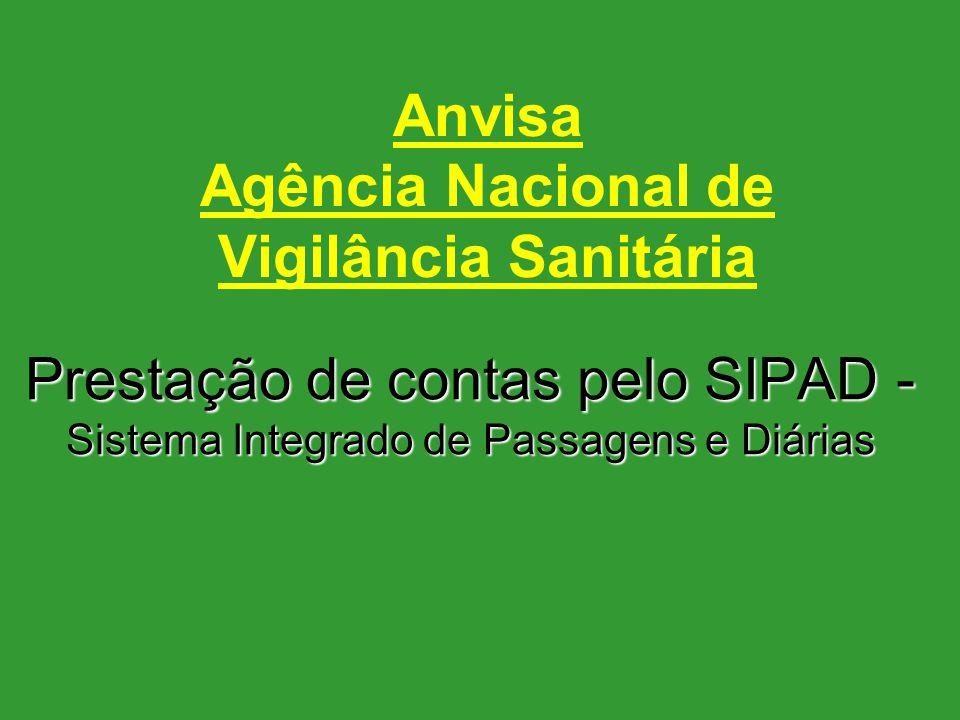 Anvisa Agência Nacional de Vigilância Sanitária Prestação de contas pelo SIPAD - Sistema Integrado de Passagens e Diárias