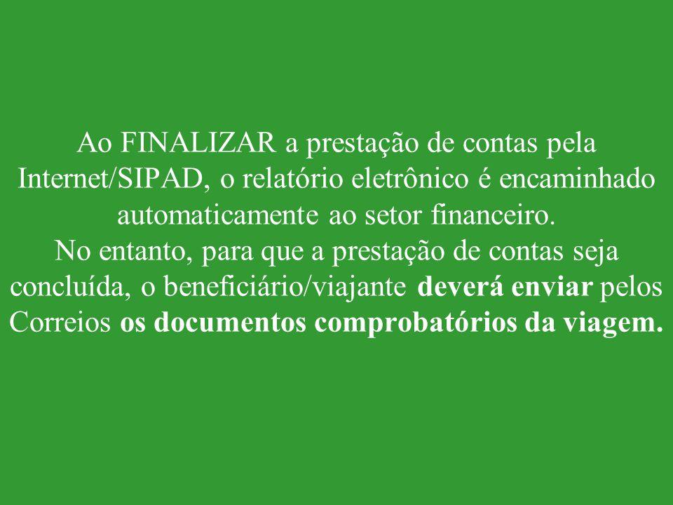 Ao FINALIZAR a prestação de contas pela Internet/SIPAD, o relatório eletrônico é encaminhado automaticamente ao setor financeiro.