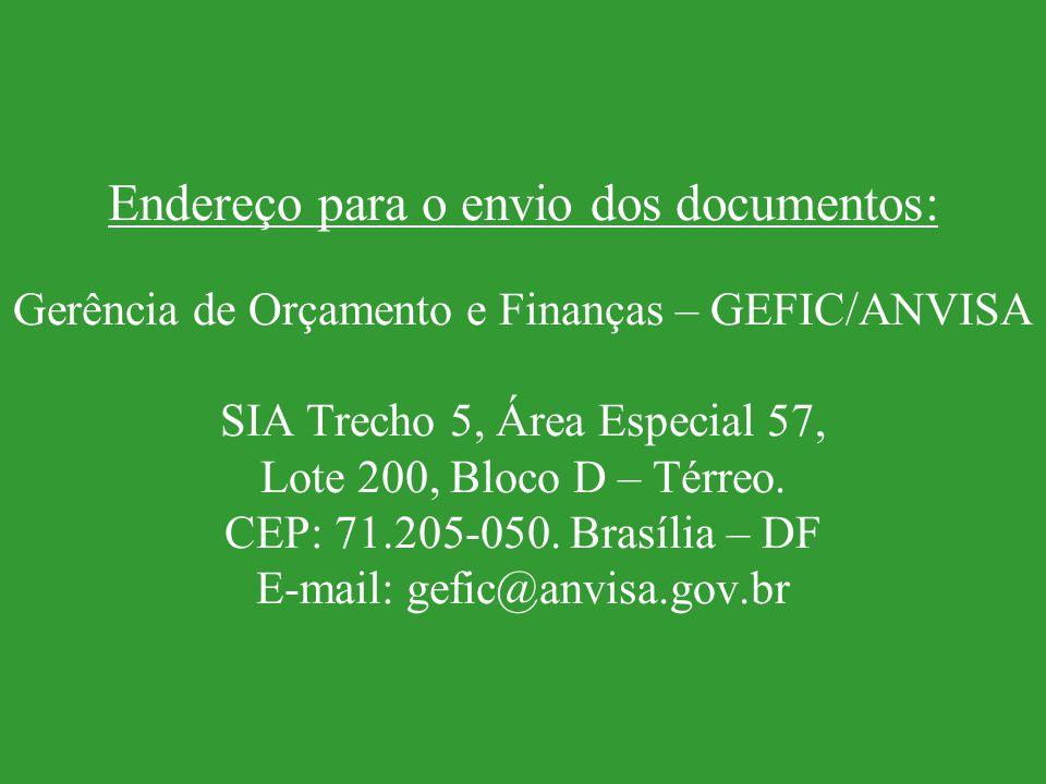 Endereço para o envio dos documentos: Gerência de Orçamento e Finanças – GEFIC/ANVISA SIA Trecho 5, Área Especial 57, Lote 200, Bloco D – Térreo.