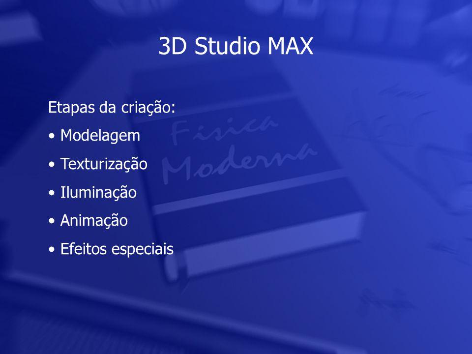 Etapas da criação: • Modelagem • Texturização • Iluminação • Animação • Efeitos especiais