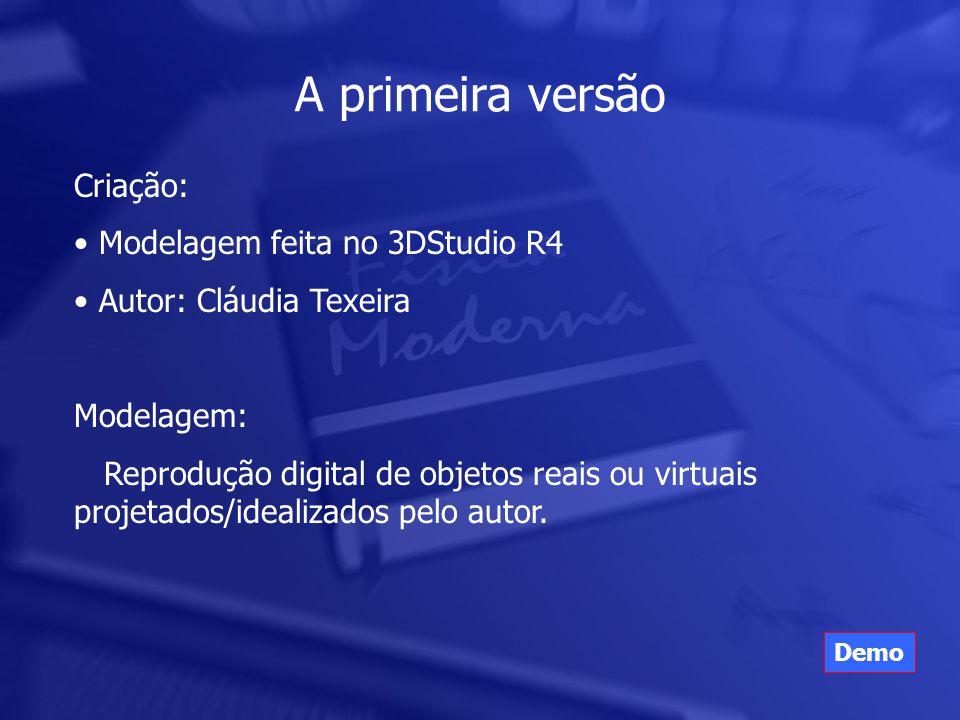 Criação: • Modelagem feita no 3DStudio R4 • Autor: Cláudia Texeira Modelagem: Reprodução digital de objetos reais ou virtuais projetados/idealizados pelo autor.
