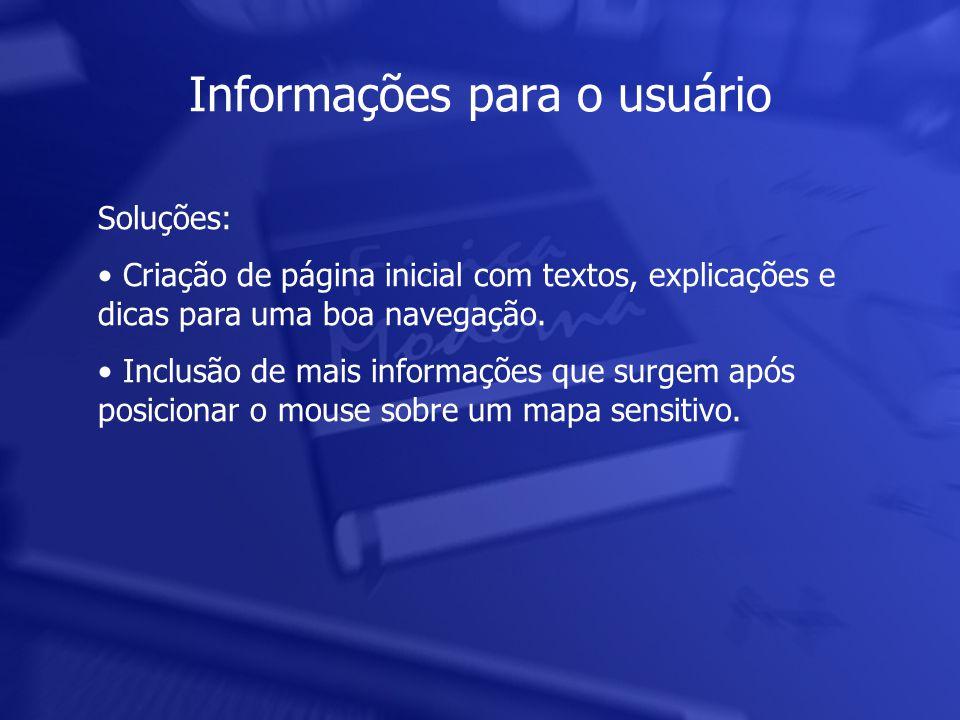 Informações para o usuário Soluções: • Criação de página inicial com textos, explicações e dicas para uma boa navegação.