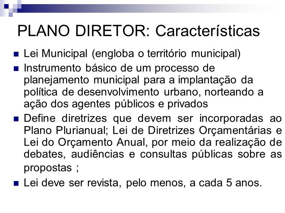 PLANO DIRETOR: Características  Lei Municipal (engloba o território municipal)  Instrumento básico de um processo de planejamento municipal para a i