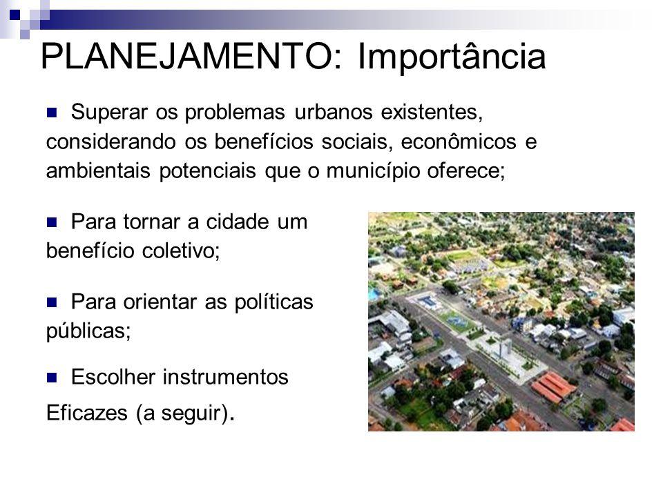  Superar os problemas urbanos existentes, considerando os benefícios sociais, econômicos e ambientais potenciais que o município oferece;  Para torn