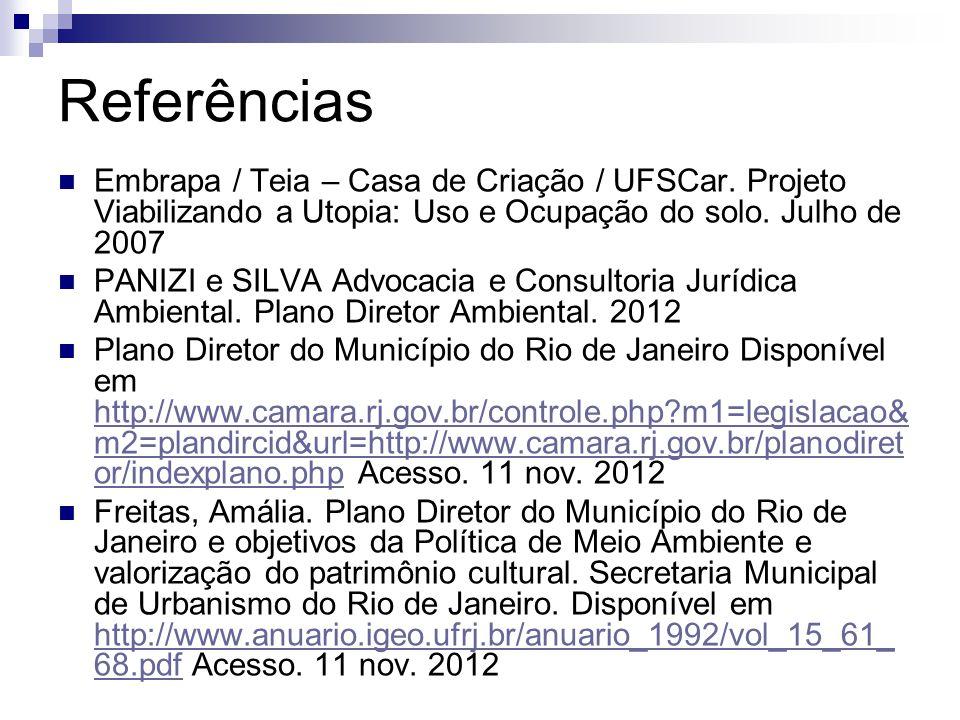Referências  Embrapa / Teia – Casa de Criação / UFSCar. Projeto Viabilizando a Utopia: Uso e Ocupação do solo. Julho de 2007  PANIZI e SILVA Advocac