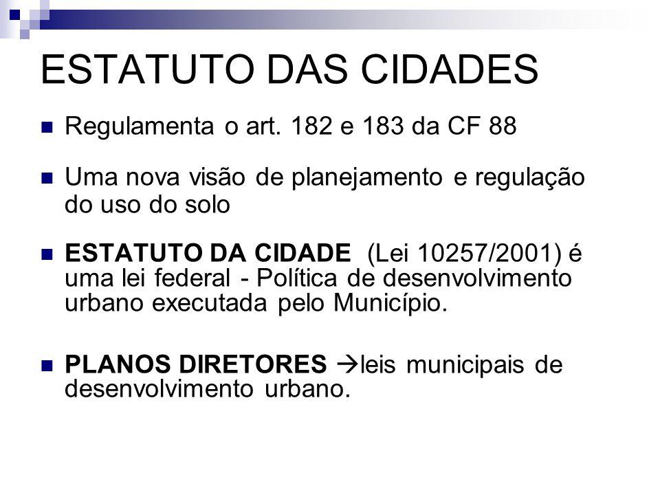 ESTATUTO DAS CIDADES  Em 10 de julho de 2001, foi aprovado o Estatuto da Cidade, que estabelece as bases para um modelo democrático de cidade e as normas de uso da propriedade em benefício do bem coletivo, da segurança e do bem-estar dos cidadãos.