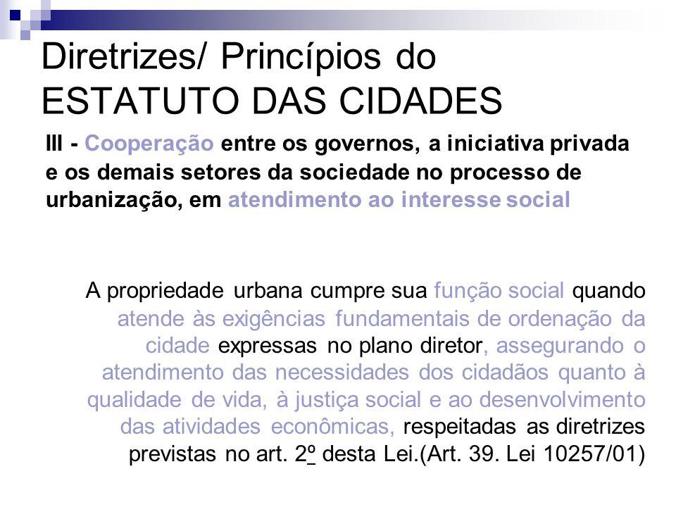 Diretrizes/ Princípios do ESTATUTO DAS CIDADES III - Cooperação entre os governos, a iniciativa privada e os demais setores da sociedade no processo d