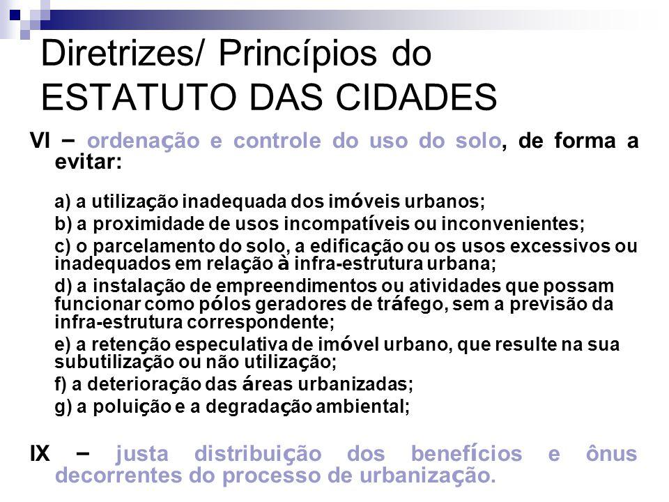 Diretrizes/ Princípios do ESTATUTO DAS CIDADES VI – ordena ç ão e controle do uso do solo, de forma a evitar: a) a utiliza ç ão inadequada dos im ó ve