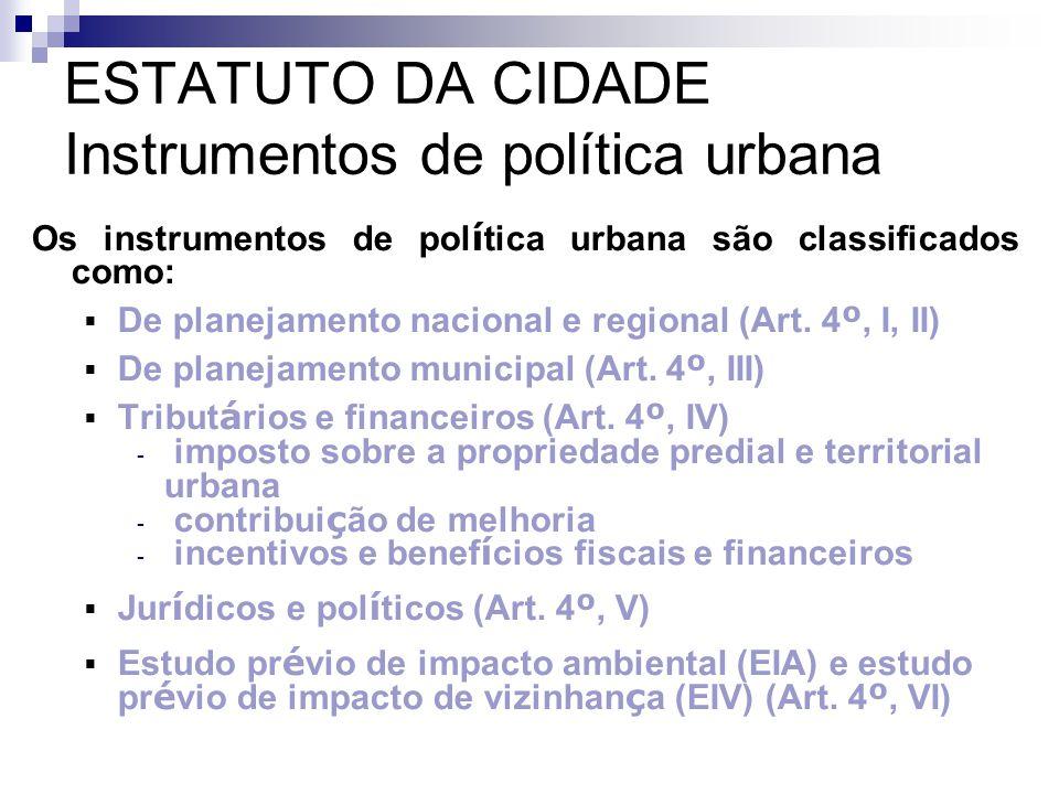 ESTATUTO DA CIDADE Instrumentos de política urbana Os instrumentos de pol í tica urbana são classificados como:  De planejamento nacional e regional