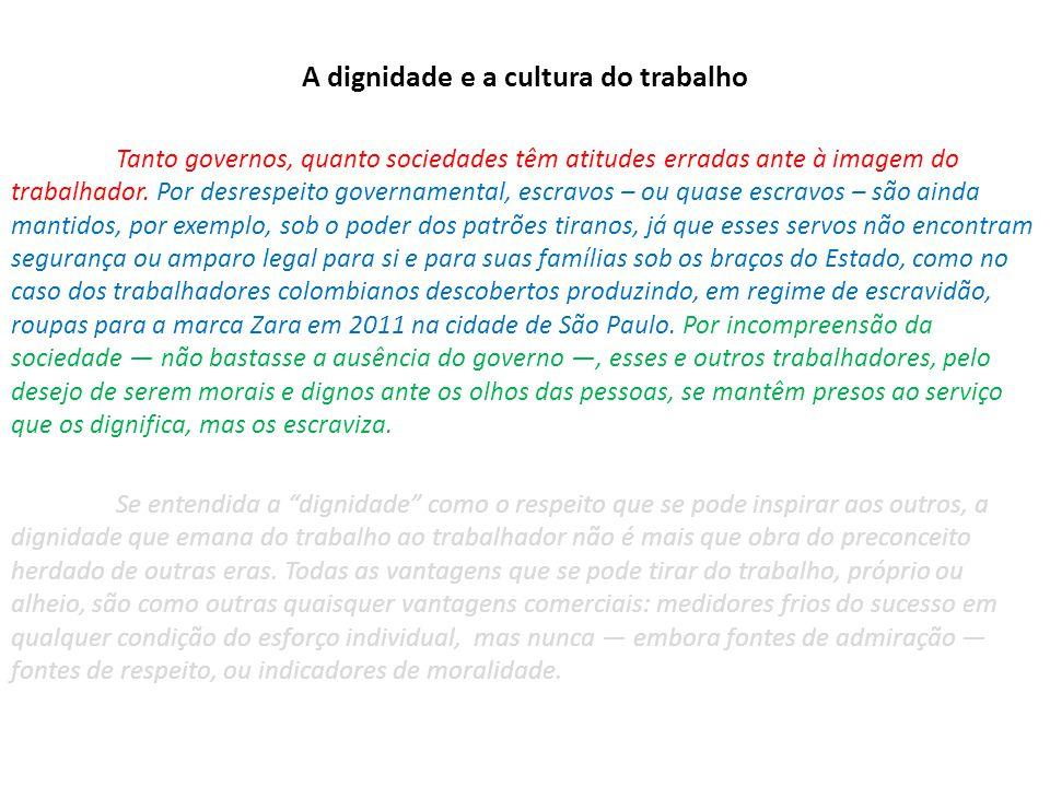 A dignidade e a cultura do trabalho Tanto governos, quanto sociedades têm atitudes erradas ante à imagem do trabalhador. Por desrespeito governamental
