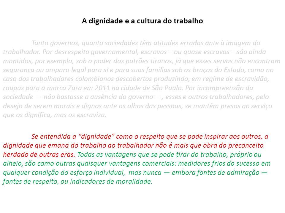 A dignidade e a cultura do trabalho Tanto governos, quanto sociedades têm atitudes erradas ante à imagem do trabalhador.