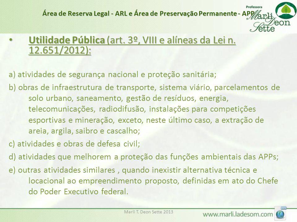 Marli T. Deon Sette 2013 Área de Reserva Legal - ARL e Área de Preservação Permanente - APP • Utilidade Pública (art. 3º, VIII e alíneas da Lei n. 12.