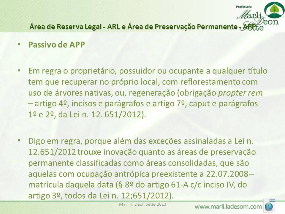 Marli T. Deon Sette 2013 Área de Reserva Legal - ARL e Área de Preservação Permanente - APP • Passivo de APP • Em regra o proprietário, possuidor ou o
