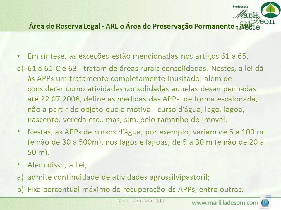 Marli T. Deon Sette 2013 Área de Reserva Legal - ARL e Área de Preservação Permanente - APP • Em síntese, as exceções estão mencionadas nos artigos 61
