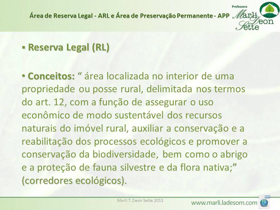 """Marli T. Deon Sette 2013  Reserva Legal (RL) • Conceitos: """" """" (corredores ecológicos). • Conceitos: """" área localizada no interior de uma propriedade"""
