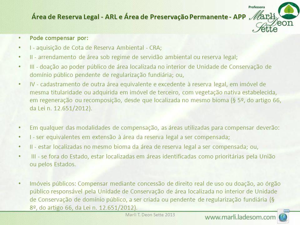 Marli T. Deon Sette 2013 • Pode compensar por: • I - aquisição de Cota de Reserva Ambiental - CRA; • II - arrendamento de área sob regime de servidão