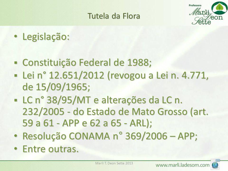 Marli T. Deon Sette 2013 Tutela da Flora • Legislação:  Constituição Federal de 1988;  Lei n° 12.651/2012 (revogou a Lei n. 4.771, de 15/09/1965; 